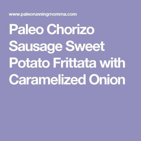 Paleo Chorizo Sausage Sweet Potato Frittata with Caramelized Onion