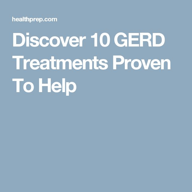 Discover 10 GERD Treatments Proven To Help