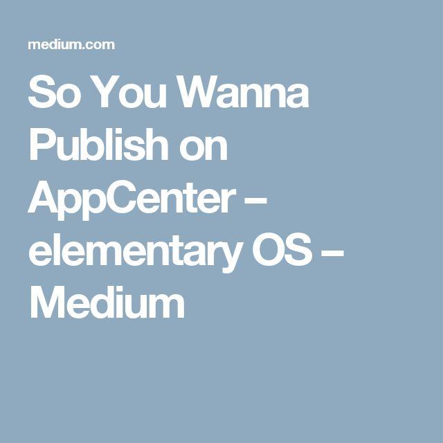 So You Wanna Publish on AppCenter – elementary OS – Medium