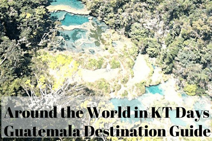 Around the World in KT Days Guatemala Destination Guide