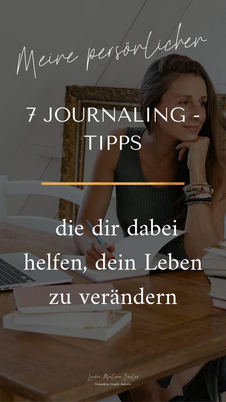 Meine persönlichen 7 Journaling-Tipps, die dir dabei helfen, dein Leben zu verändern.