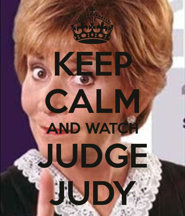 Judge Judy Make Out | KEEP CALM AND WATCH JUDGE JUDY - KEEP CALM AND CARRY ON Image ...