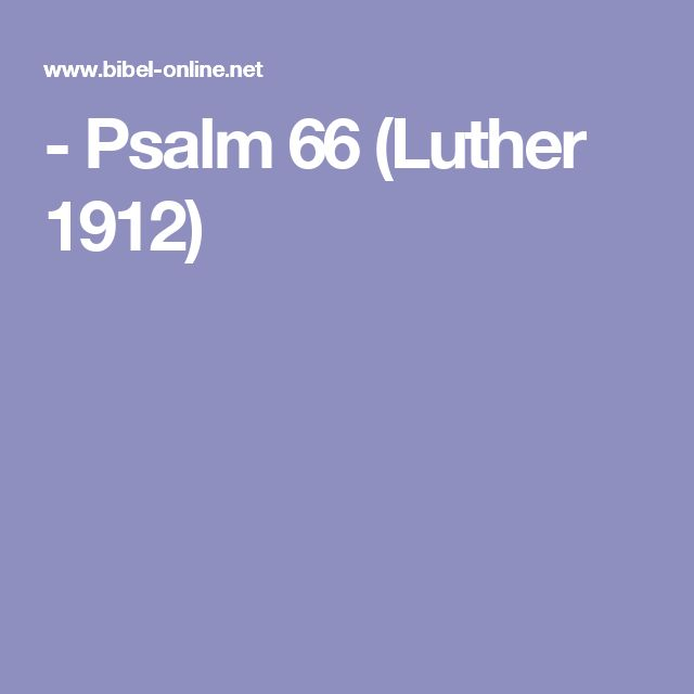 - Psalm 66 (Luther 1912)