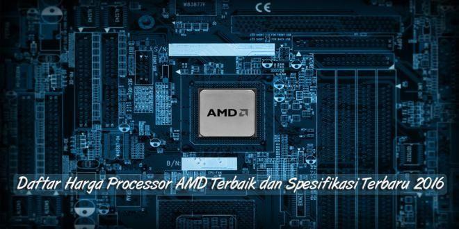 blog.dimensidata.com – Daftar lengkap harga processor AMD gaming murah dan spesifikasi terbaik terbaru 2016