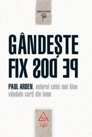 Gandeste Fix Pe Dos - Paul Arden