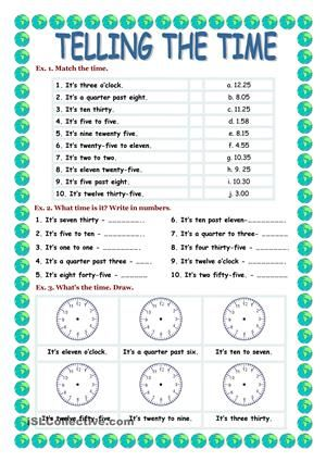 Telling the time worksheet. There are 6 different exercises to pracise telling the time. Students have to write the time under the clocks, match the time with the sentences, fill in the dialogue or guess what time it is. It is a very easy worksheet for student who want to have fun while practising telling the time. This can be a kind of revision worksheet as well as a test. - ESL worksheets