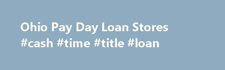 """Ohio Pay Day Loan Stores #cash #time #title #loan http://claim.nef2.com/ohio-pay-day-loan-stores-cash-time-title-loan/  # /media/ACE/Images/Icons/hdr-mnu-grn.ashx?h=64 w=64 la=en hash=1BAC2BE740F757A909BD1F6A5511B0617FBB6ABF"""" /> Menu Call Log in Call to Apply Manage Your Online Loan Manage Your Store Loan Resolve a Past Due Account General Questions Ohio Pay Day Loan Stores Your Ohio ACE Cash Express makes it fast and easy to get the funds you need. Count on ACE online for all of your online…"""