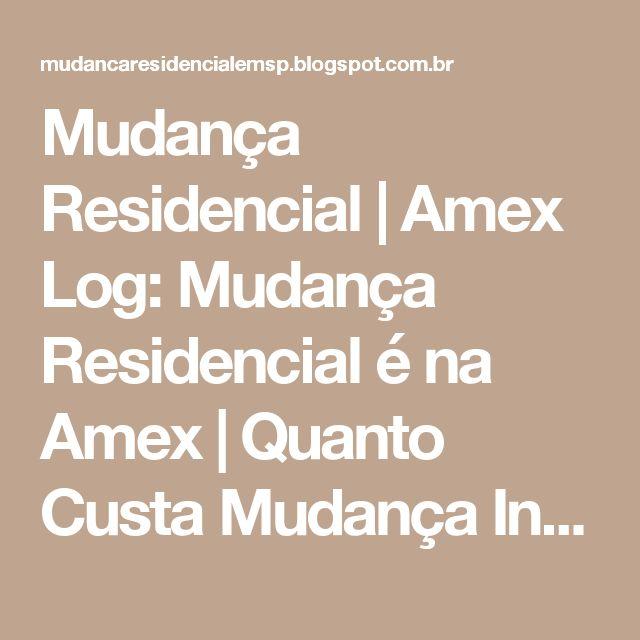 Mudança Residencial | Amex Log: Mudança Residencial é na Amex | Quanto Custa Mudança Interestadual