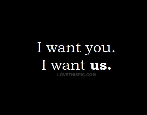I want you. I want US love girly girl hug life girls boyfriend relationship quotes boyfriend quotes
