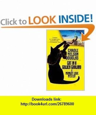 Cat in a Golden Garland A Midnight Louie Mystery (Midnight Louie Mysteries) (9780812530360) Carole Nelson Douglas , ISBN-10: 0812530365  , ISBN-13: 978-0812530360 ,  , tutorials , pdf , ebook , torrent , downloads , rapidshare , filesonic , hotfile , megaupload , fileserve