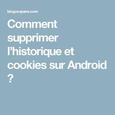 Comment supprimer l'historique et cookies sur Android ?