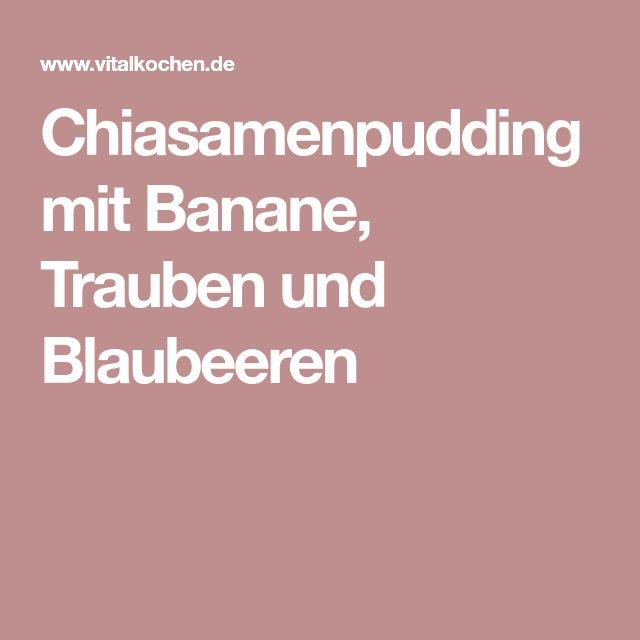 Chiasamenpudding mit Banane, Trauben und Blaubeeren