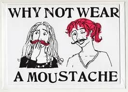 why not wear a moustache