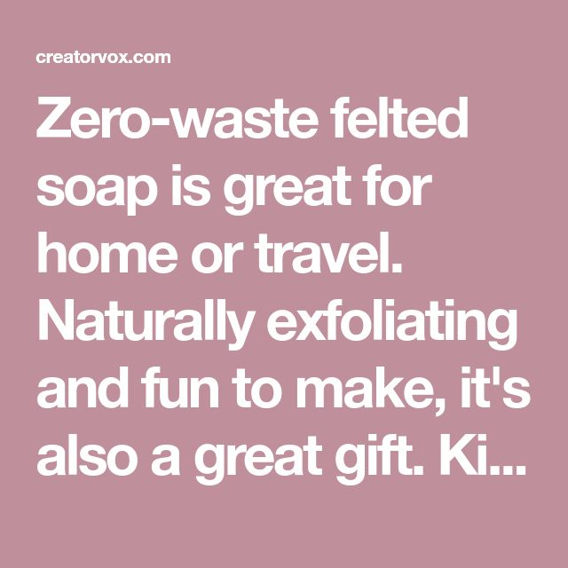 How To Make Zero-Waste Felted Soap For Home Or Travel – Jennifer Tharp
