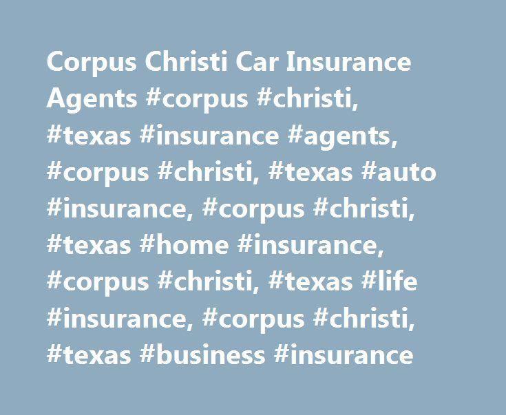 Corpus Christi Car Insurance Agents #corpus #christi, #texas #insurance #agents, #corpus #christi, #texas #auto #insurance, #corpus #christi, #texas #home #insurance, #corpus #christi, #texas #life #insurance, #corpus #christi, #texas #business #insurance http://south-africa.nef2.com/corpus-christi-car-insurance-agents-corpus-christi-texas-insurance-agents-corpus-christi-texas-auto-insurance-corpus-christi-texas-home-insurance-corpus-christi-texas-life-i/  Car Insurance Agents in Corpus…