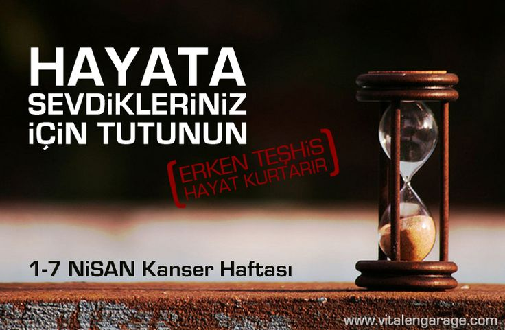 1-7 Nisan Kanser Haftası / 1-7 April Week of Cancer