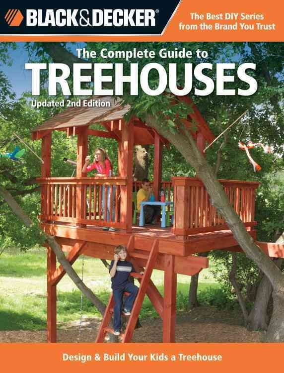 The Complete Guide To Treehouses Design Build Your Kids