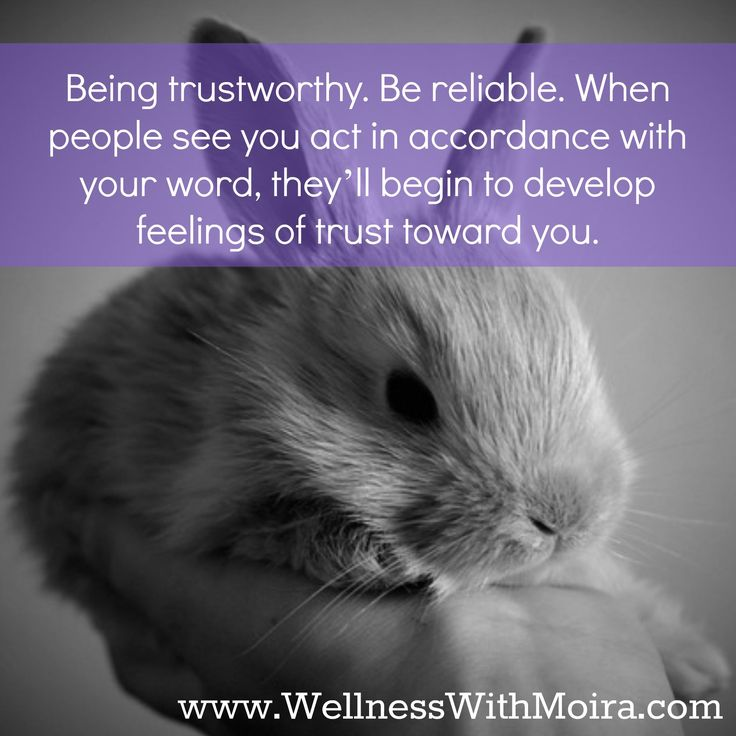 Being trustworthy. Be reliable. When people see you act in ...