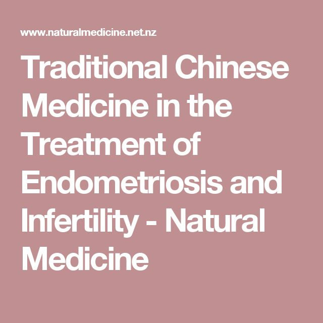Traditional Chinese Medicine in the Treatment of Endometriosis and Infertility - Natural Medicine