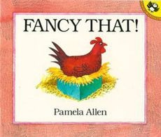 Fancy That! By Pamela Allen. A great book to discover shapes, colours, numbers and the life cycle of chickens. It also opens up room for exploring body parts of the chicken and different breeds.