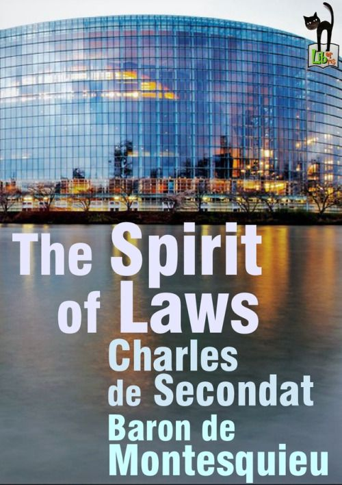 The Spirit of Laws - Charles de Secondant, Baron de Montesquieu Originally published anonymously (1748), partly because Montesquieu's works were subject to censorship, its influence outside France was aided by its rapid translation into other...