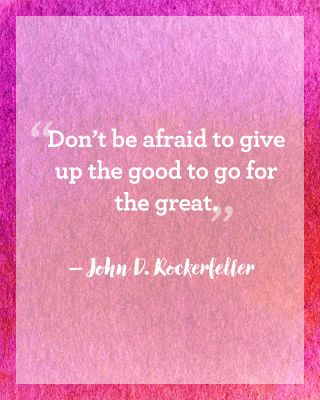 """John D. Rockefeller: """"Don't be afraid to give up the good to go for the great."""" Click through to read more inspiring New Year's quotes to motivate your year."""
