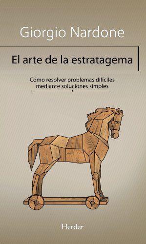 El arte de la estratagema : cómo resolver problemas difíciles mediante soluciones simples / Giorgio Nardone ; traducción Maria Pons Irazazábal