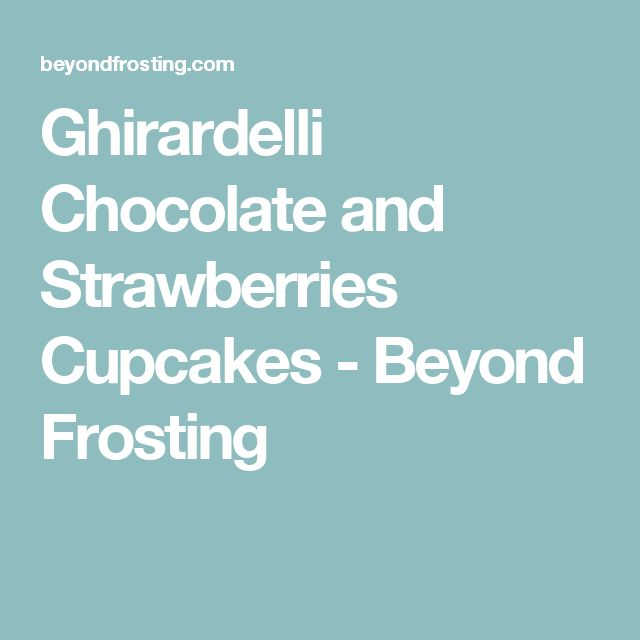 Ghirardelli Chocolate and Strawberries Cupcakes - Beyond Frosting