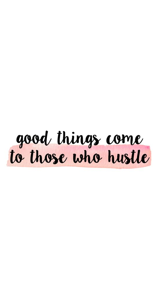 Good things come to those who hustle ★ Find more inspirational wallpapers for your #iPhone + #Android @prettywallpaper