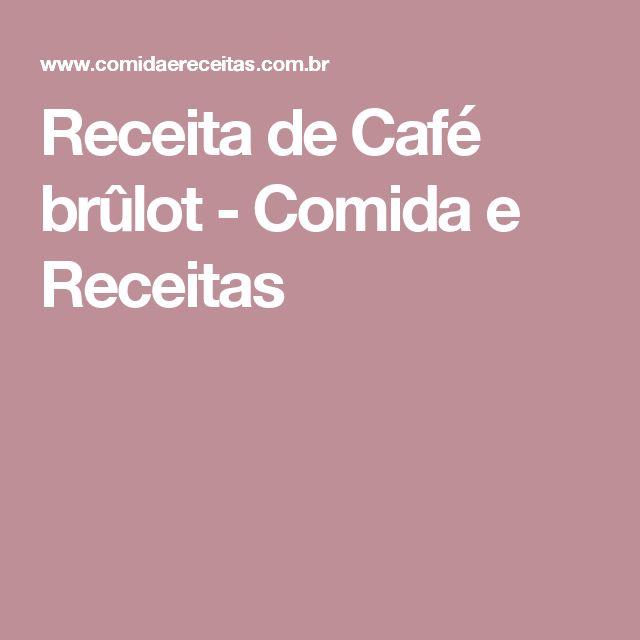Receita de Café brûlot - Comida e Receitas