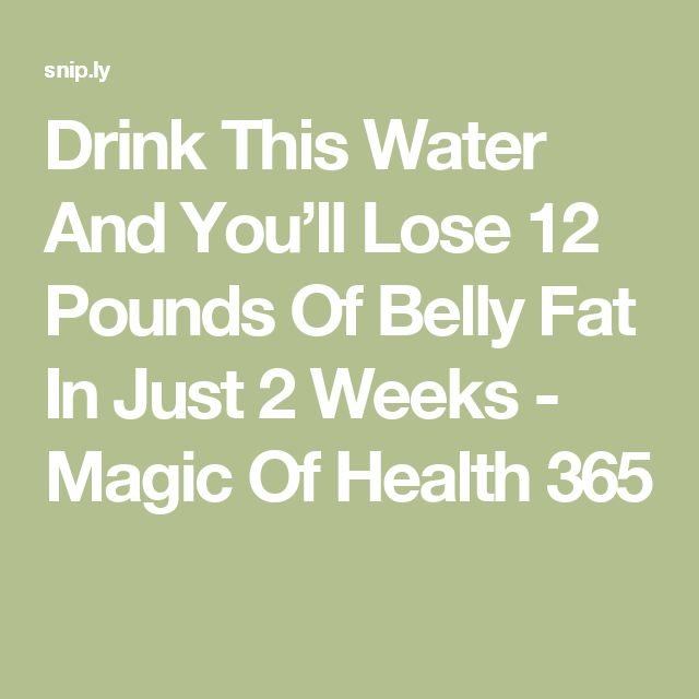 Drink This Water And You'll Lose 12 Pounds Of Belly Fat In Just 2 Weeks - Magic Of Health 365