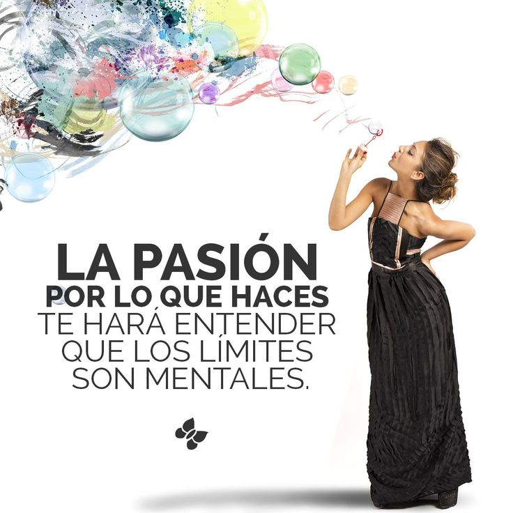 La pasion por lo que haces te hará entender que los límites son mentales.