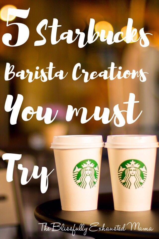 5 Starbucks Barista Creations You Must Try – The Blissfully Exhausted Mama
