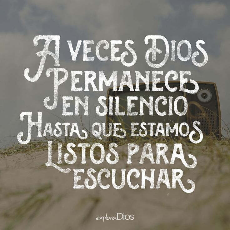 A veces Dios permanece en #silencio hasta que estamos listos para escuchar.