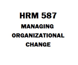 HRM 587 Managing Organizational Change  HRM 587 Week 1  Course Project Managing Organizational Change Part 1; Topic Selection  (TCO 1 A, B) Threaded Discussions, Stories for Change  (TCO 2 A, B) Threaded Discussions, Pressures for Change  HRM 587 Week 2  Course Project Part 2, Images of Change – Oracle's Acquisition of Sun Microsystems and SAP's Acquisition of Sybase  Course Project Images Grid; Director, Navigator and Interpreter  (TCO 1 C, D) Threaded Discussions, What Changes in Companies