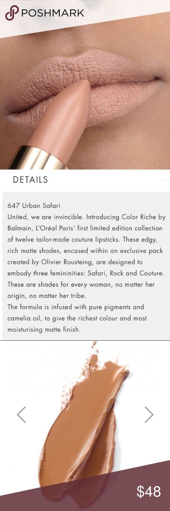 💄NEW💄Balmain X L'Oreal Confirmed PO-Urban Safari 💄NEW!💄Balmain X L'Oreal Limited Edition Confirmed Pre-Order for Shade 647 Urban Safari. 100% Authentic. The Formula is Infused w/Pure Pigments & Camelia Oil, to Give the Richest Colour & Moisturizing Matte Finish. THIS IS A PRE-SALE WILL SHIPBSAME DAY RECEIVED ON OR BEFORE 10-01.🚫Trades.     🚫Price Firm Sephora Makeup Lipstick