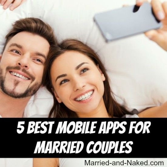 5 Best Mobile Apps to help married couples stay connected.  For more great marriage tips visit http://married-and-naked.com
