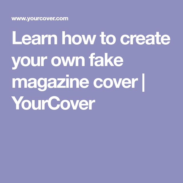 Learn how to create your own fake magazine cover | YourCover