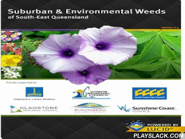Weeds Of South East QLD  Android App - playslack.com , Suburban and Environmental Weeds of South-East Queensland is an invaluable resource to advisors, researchers, students, landcare and bushcare volunteers, weed control officers and anyone interested in learning more about the weeds of south-eastern Queensland and north-eastern New South Wales.This mobile app includes:* A Lucid3 key to over 600 garden and environmental weeds found in south-eastern Queensland.* Fact sheets with detailed…