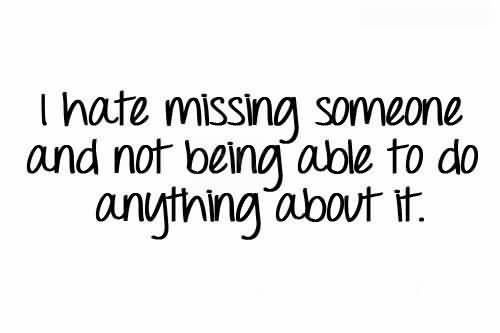 wanting somebody you can't have quote   Hate Missing Someone And Not Being Able To Do Anything About It ...