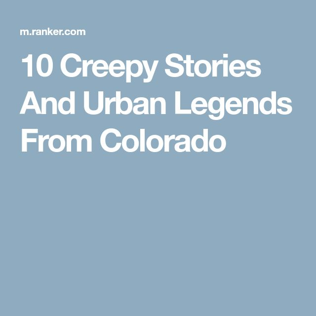 10 Creepy Stories And Urban Legends From Colorado