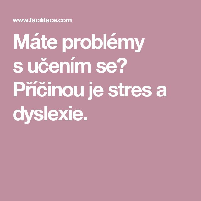 Máte problémy sučením se?  Příčinou je stres a dyslexie.