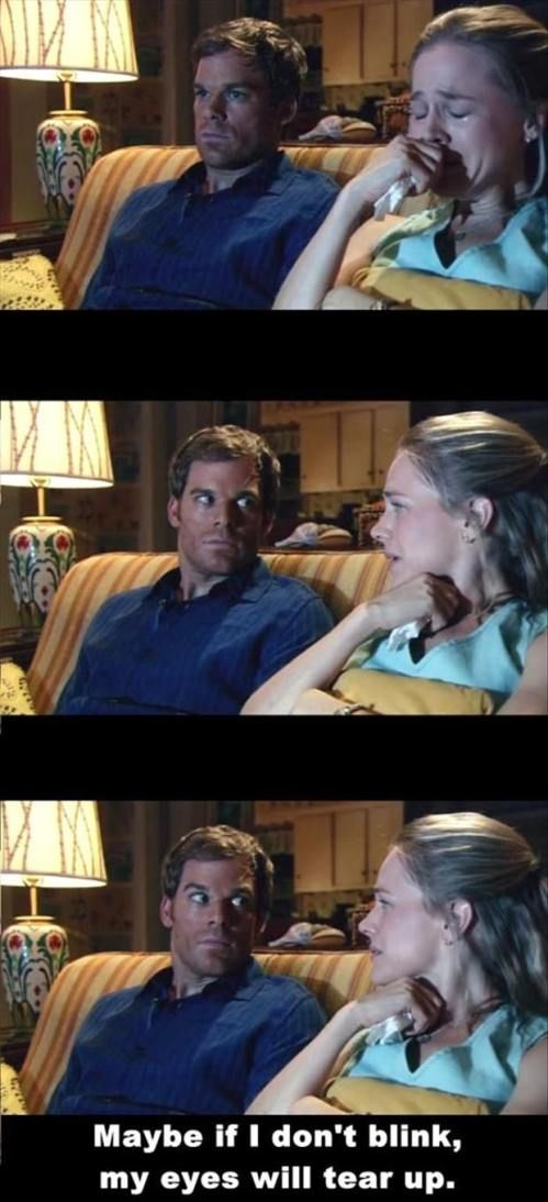 "Dexter: ""Maybe if I don't blink, my eyes will tear up... I hate this"" LOL favorite moment ever!!!!!!!!!!"