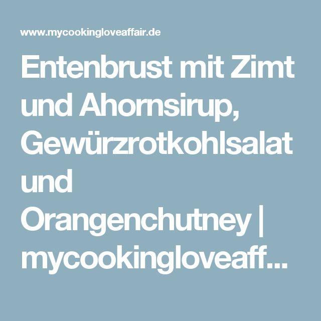 Entenbrust mit Zimt und Ahornsirup, Gewürzrotkohlsalat und Orangenchutney   mycookingloveaffair.de