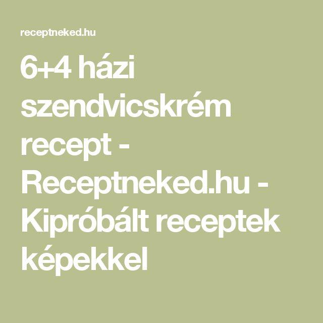 6+4 házi szendvicskrém recept - Receptneked.hu - Kipróbált receptek képekkel