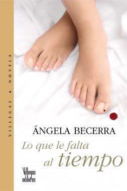 Lo que le falta al tiempo - Angela Becerra una de las mejores novelas latinoamericanas