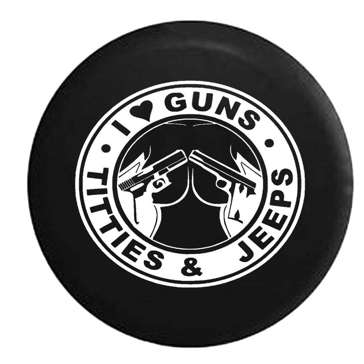 I Love Guns Jeeps Titties 4x4 Outdoor Jeep Camper Spare Tire Cover - White, Grey, Camo & Flag Options - K291 by TheCoverGuy on Etsy