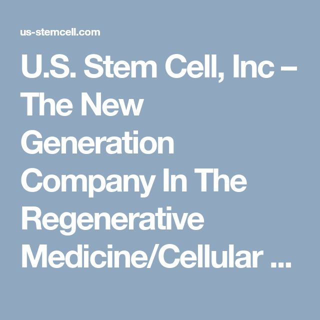 U.S. Stem Cell, Inc – The New Generation Company In The Regenerative Medicine/Cellular Therapy Industry