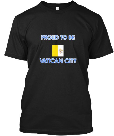 Proud To Be Vatican City Black T-Shirt Front - This is the perfect gift for someone who loves Vatican City. Thank you for visiting my page (Related terms: I Heart Vatican City,Vatican City,Vatican City,Vatican City Travel,I Love My Country,Vatican City Fl #Vatican City, #Vatican Cityshirts...)