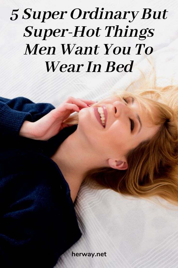 5 Super Ordinary But Super Hot Things Men Want You To Wear In Bed